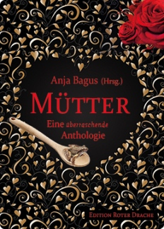 Mütter Anthologie Hg Anja Bagus Edition Roter Drache 2016